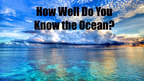 How Well Do You Know the Ocean